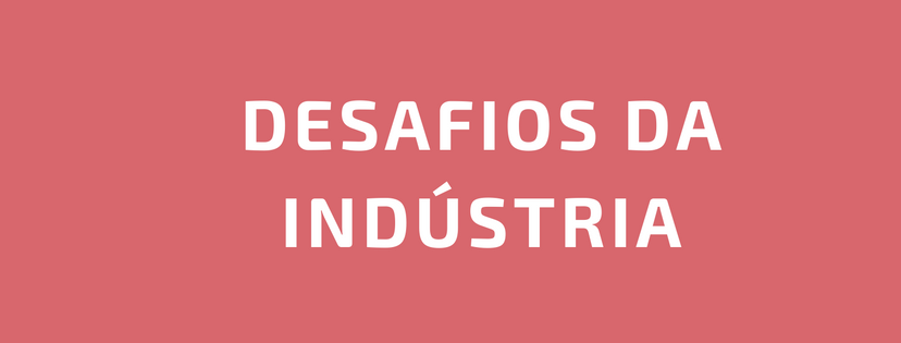 Desafios da indústria