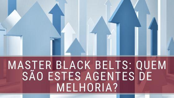 Master_Black-Belts_ quem_são_estes_agentes_de_melhoria