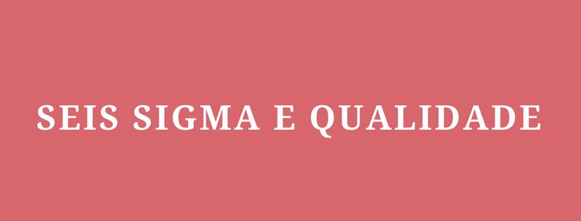 Seis Sigma e Qualidade