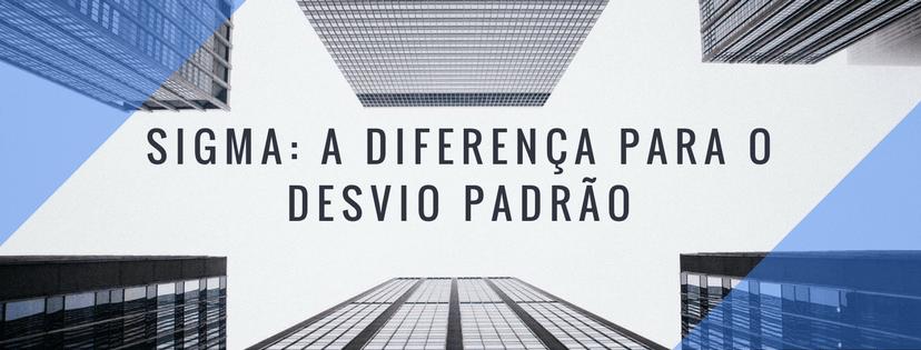 Sigma: a diferença entre o sigma e o desvio-padrão