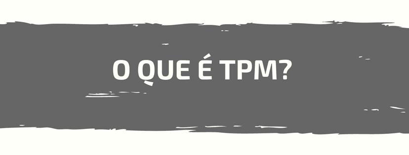 O que é TPM ou Manutenção Produtiva Total?