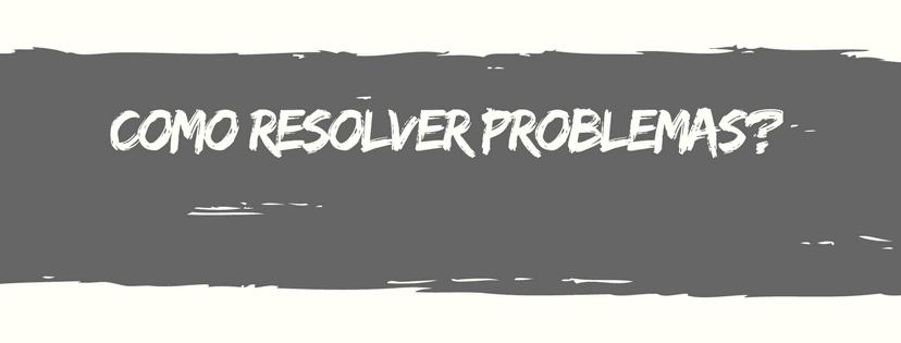 Como resolver problemas?