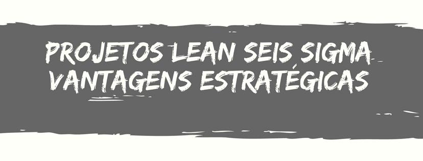 Vantagens Estratégicas Lean Seis Sigma