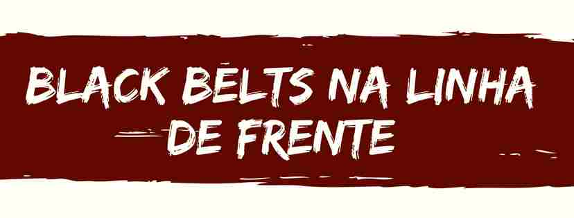 black belts na linha de frente