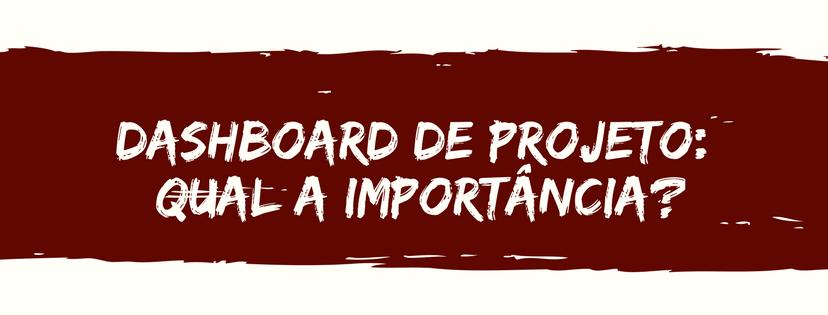 Dashboard de Projeto: qual a importância?
