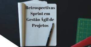 Retrospectivas-Sprint-em-Gestão-Ágil-de-Projetos-min