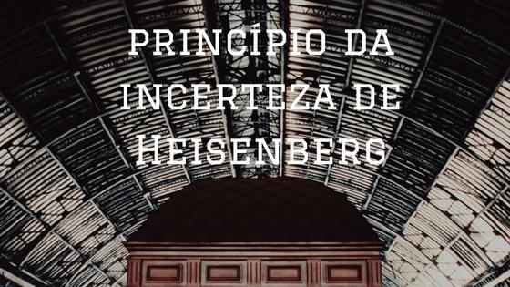 princípio da incerteza de Heisenberg