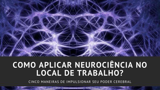 Como Aplicar Neurociência no Local de Trabalho?