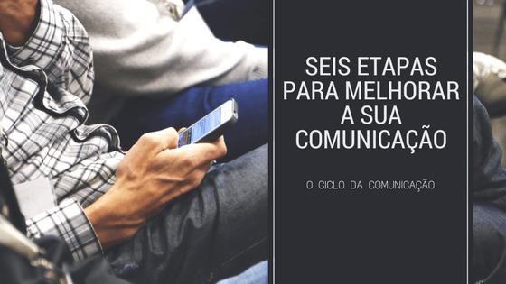Seis etapas para melhorar a sua comunicação!