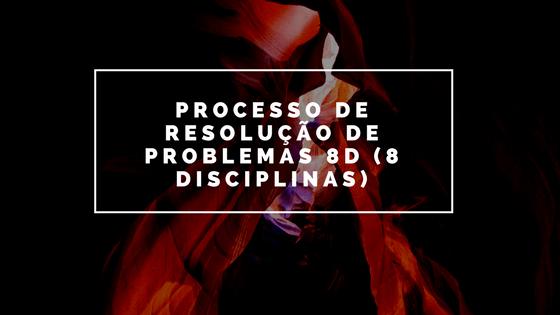 Processo de Resolução de Problemas 8D (8 Disciplinas)
