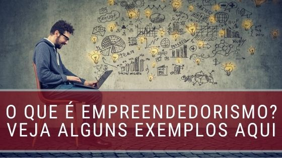 O que é Empreendedorismo_ Veja alguns exemplos aqui