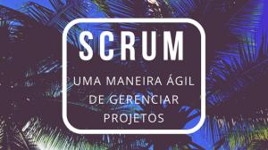 SCRUM GERENCIAMENTO DE PROJETOS