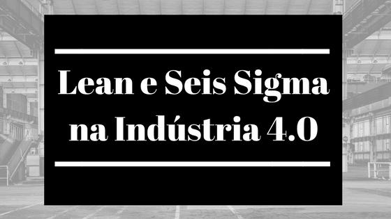 As Metodologias Lean E Seis Sigma Na Indústria 40 Fm2s