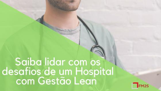 Saiba lidar com os desafios de um Hospital com Gestão Lean