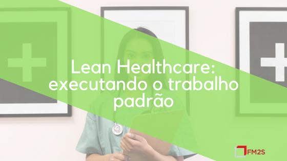 Lean Healthcare: executando o trabalho padrão