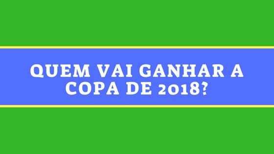 Quem vai ganhar a Copa do Mundo 2018?