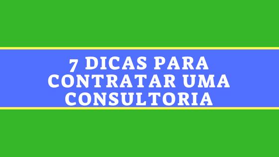 Como contratar uma Consultoria? 7 Dicas Fundamentais