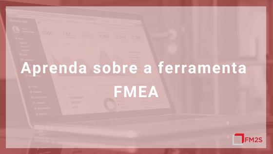 Aprenda sobre a ferramenta FMEA