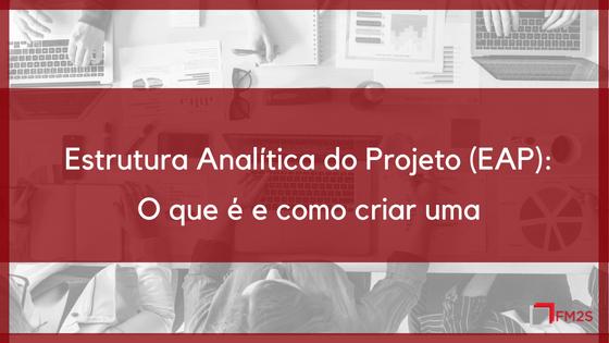 Estrutura Analítica do Projeto (EAP): O que é e como criar uma
