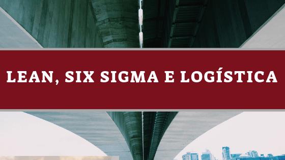 Lean, Six Sigma e Logística
