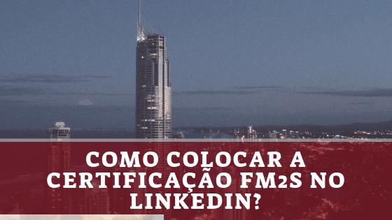 Como adicionar a Certificação FM2S no perfil do Linkedin?