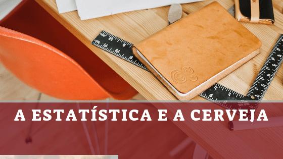 Estatística e a Cerveja