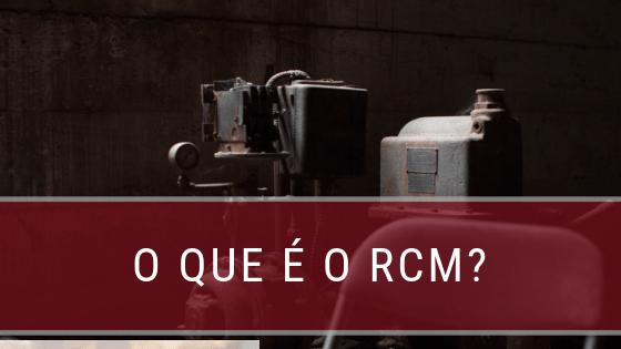 O que é RCM?
