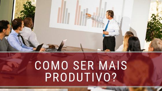 Como ser mais produtivo?