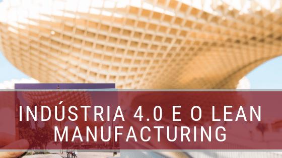 Indústria 4.0 e Lean Manufacturing