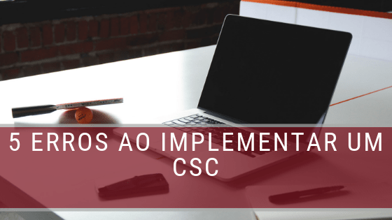 5 erros ao implementar um CSC