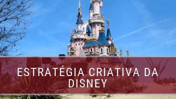 A estratégia criativa da Disney: imaginando e planejando
