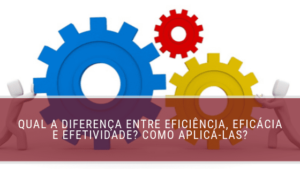 eficiência, eficácia e efetividade