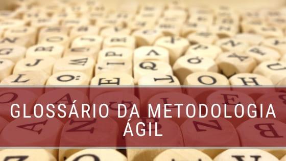 Glossário: Metodologia Ágil
