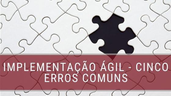 Cinco erros comuns na metodologia ágil