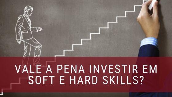 Investimento em Soft e Hard Skills