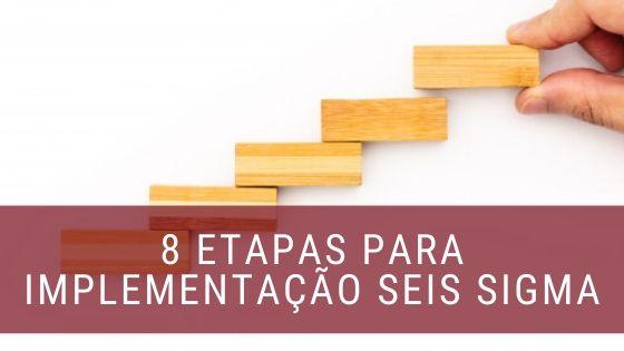 8 etapas implementação seis sigma