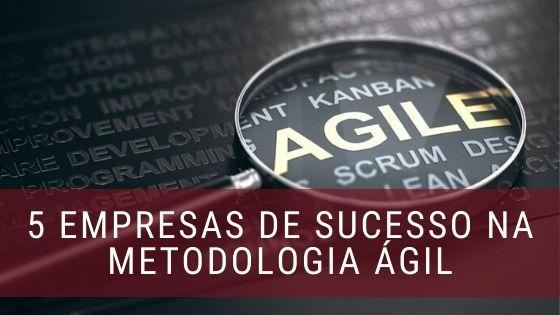 empresas de sucesso metodologia ágil