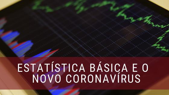 Estatística e o Novo Coronavírus
