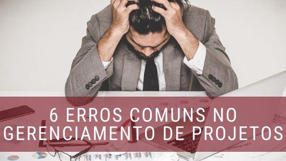 6 erros comuns no gerenciamento de projetos