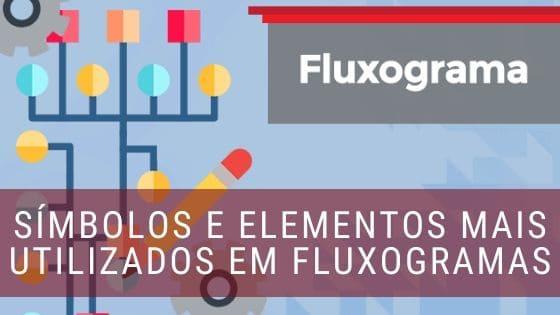 Quais os símbolos mais utilizados nos fluxogramas?