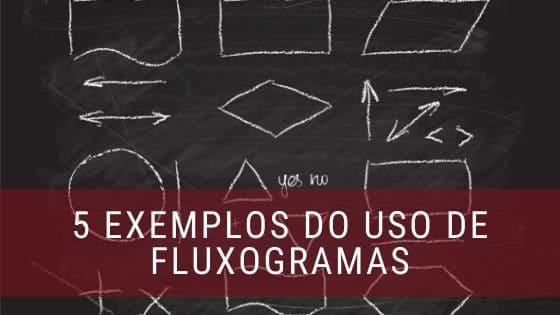 5 exemplos de aplicação de fluxogramas