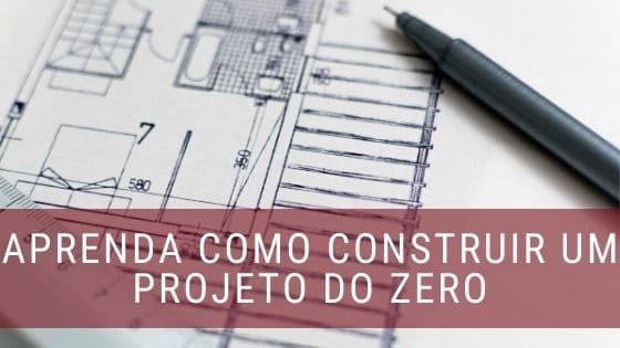 Aprenda como construir um projeto do zero