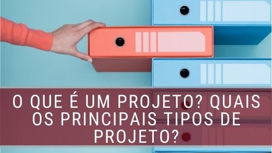 O que é um projeto_ Quais os principais tipos de projeto_