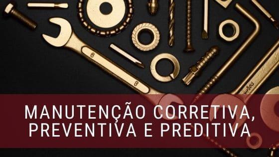 Corretiva, Preditiva e Preventiva