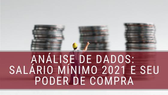 Análise de dados: salário mínimo 2021 e seu poder de compra