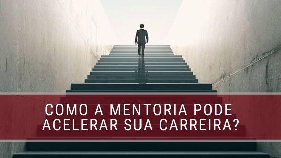 Como a mentoria pode acelerar sua carreira?