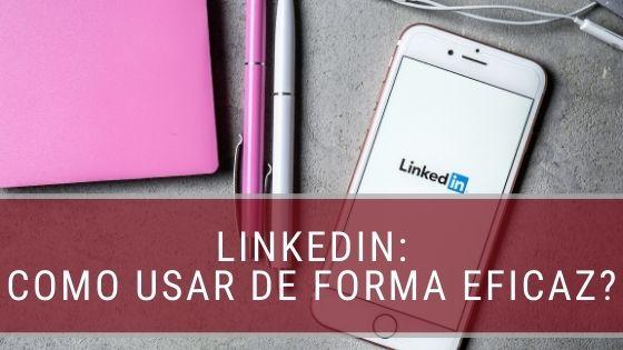 Linkedin: Como usar de forma mais eficaz