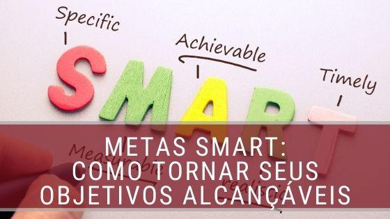 Metas SMART: Como tornar seus objetivos alcançáveis
