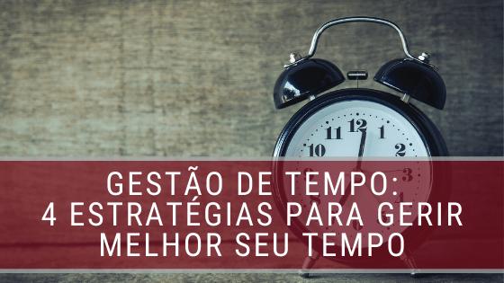 Gestão de tempo: 4 estratégias para gerir melhor seu tempo